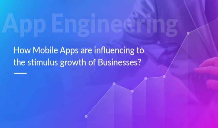 Mobile Apps are influencing to the stimulus growth of Businesses