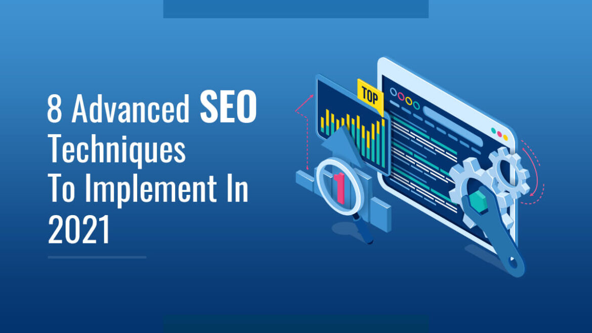8 Advanced Seo Techniques To Implement In 2021